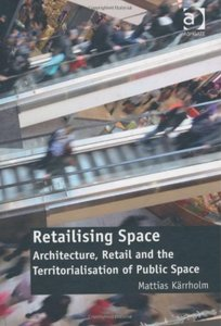 Retailising Space: Architecture, Retail and the Territorialisation of Public Space [Repost]