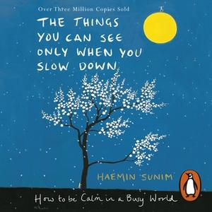 «The Things You Can See Only When You Slow Down» by Haemin Sunim