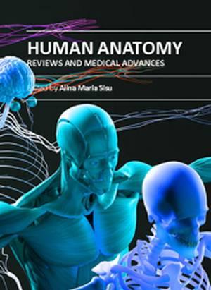 """""""Human Anatomy: Reviews and Medical Advances"""" ed. by Alina Maria Sisu"""
