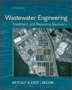 Wastewater Engineering: Treatment and Resource Recovery (5th edition)