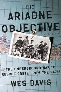 The Ariadne Objective: The Underground War to Rescue Crete from the Nazis (Repost)