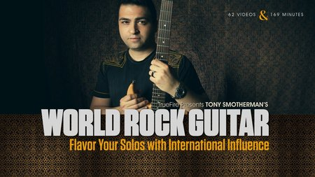 TrueFire - World Rock Guitar with Tony Smotherman's [repost]