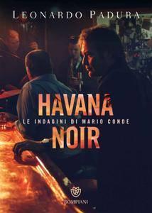 Leonardo Padura - Havana Noir. Le indagini di Mario Conde
