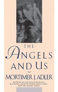 «Angels and Us» by Mortimer J. Adler