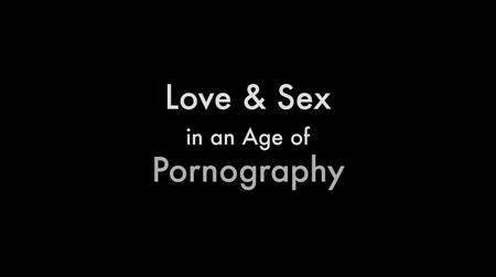 Love and Sex in an Age of Pornography (2013)