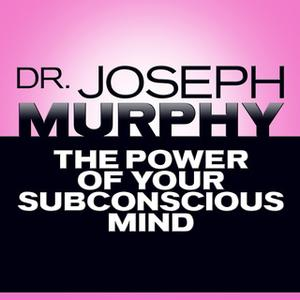 «The Power of Your Subconscious Mind» by Joseph Murphy,Mitch Horowitz