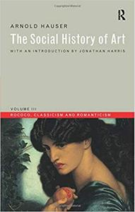 Social History of Art, Volume 3: Rococo, Classicism and Romanticism