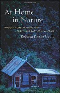 At Home in Nature: Modern Homesteading and Spiritual Practice in America