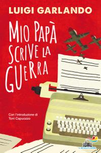Luigi Garlando - Mio papà scrive la guerra