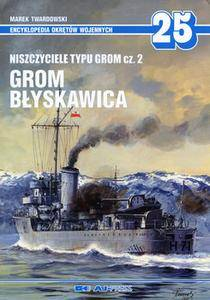 Niszczyciele typu Grom Cz.2: Grom, Blyskawica (Encyklopedia Okretow Wojennych 25)