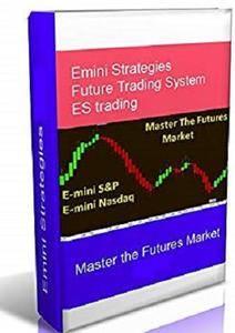 Emini Strategies - Master the Futures Market: Emini Futures Strategies for S&P, NasDaq, ES Trading [Kindle Edition]