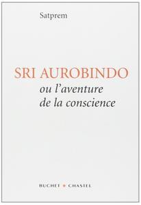 "Satprem, ""Sri Aurobindo ou l'aventure de la conscience"""