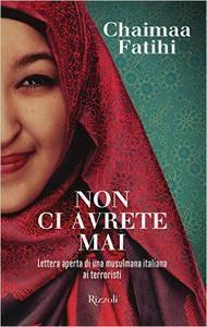 Chaimaa Fatihi - Non ci avrete mai. Lettera aperta di una musulmana italiana ai terroristi