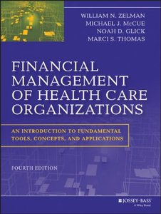 Financial Management of Health Care Organizations: An Introduction to Fundamental Tools, Concepts and Applications, 4 edition