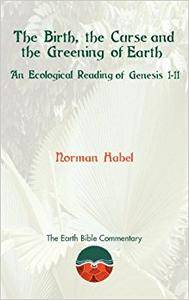 The Birth, the Curse and the Greening of Earth: An Ecological Reading of Genesis 1-11