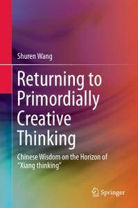"Returning to Primordially Creative Thinking: Chinese Wisdom on the Horizon of ""Xiang thinking"""
