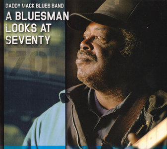Daddy Mack Blues Band - A Bluesman Looks At Seventy (2015)