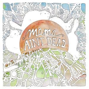Mama Ain't Dead - Mama Ain't Dead (2019)