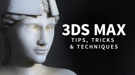 3ds Max: Tips, Tricks and Techniques [Updated 06/05/2019]