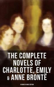 «The Complete Novels of Charlotte, Emily & Anne Brontë - 8 Books in One Edition» by Charlotte Brontë,Emily Brontë,Anne B