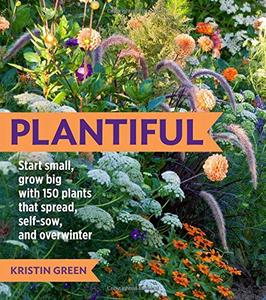 Plantiful: Start Small, Grow Big with 150 Plants That Spread, Self-Sow, and Overwinter (Repost)