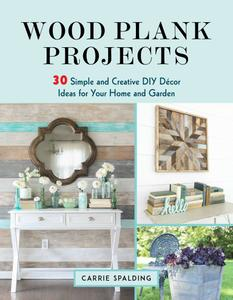Wood Plank Projects: 30 Simple and Creative DIY Décor Ideas for Your Home and Garden