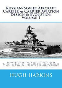 Russian/Soviet Aircraft Carrier & Carrier Aviation Design & Evolution Volume 1