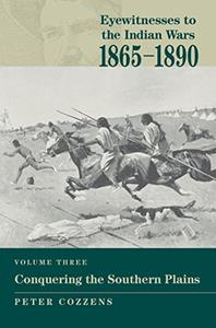 Eyewitnesses to the Indian Wars: 1865-1890: Conquering the Southern Plains