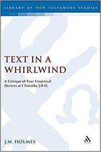 Text in a Whirlwind: A Critique of Four Exegetical Devices at 1 Timothy 2.9-15