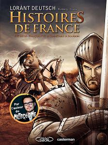 Histoires de France - Tome 1 - XVIe Siecle - François Ier et le Connétable de Bourbon