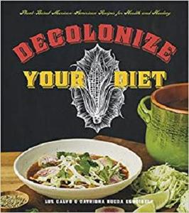 Decolonize Your Diet: Plant-Based Mexican-American Recipes for Health and Healing [Repost]