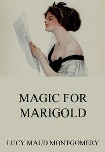 «Magic For Marigold» by Lucy Maud Montgomery