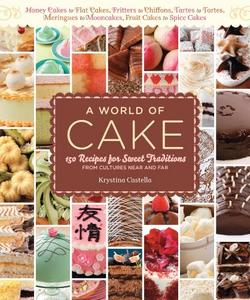 A World of Cake: 150 Recipes for Sweet Traditions from Cultures Near and Far (repost)
