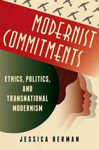 Modernist Commitments: Ethics, Politics, and Transnational Modernism