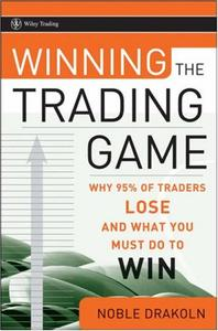 Winning the Trading Game: Why 95% of Traders Lose and What You Must Do To Win (Repost)
