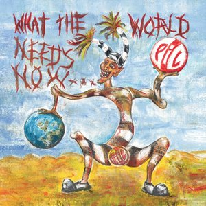 Public Image Ltd. - What The World Needs Now (2015) [Official Digital Download 24bit/96kHz]