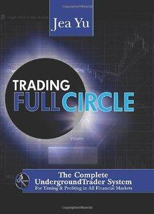 Trading Full Circle: The Complete Underground Trader System For Timing and Profiting in All Financial Markets (repost)