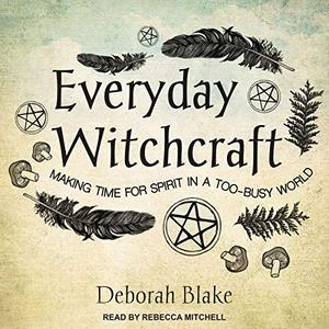 Everyday Witchcraft: Making Time for Spirit in a Too-Busy World [Audiobook]