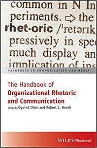 The Handbook of Organizational Rhetoric and Communication