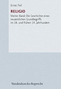 Religio, Band 4. Die Geschichte eines neuzeitlichen Grundbegriffs im 18. und frühen 19. Jahrhundert