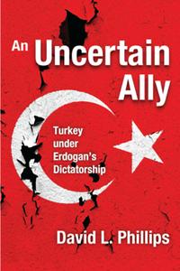 An Uncertain Ally : Turkey Under Erdogan's Dictatorship