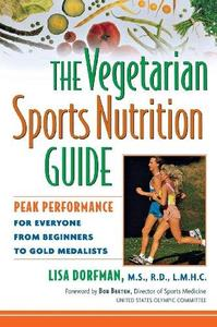 The Vegetarian Sports Nutrition Guide: Peak Performance for Everyone from Beginners to Gold Medalists