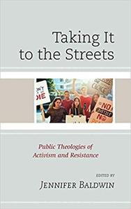 Taking It to the Streets: Public Theologies of Activism and Resistance [Repost]