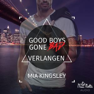 «Good Boys Gone Bad - Band 2: Verlangen» by Mia Kingsley