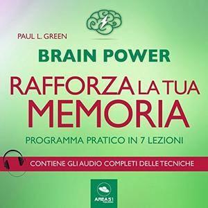 Paul L. Green - Brain Power. Rafforza la tua memoria! Programma pratico in 7 lezioni [Audiobook]