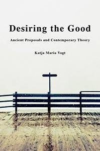 Desiring the Good: Ancient Proposals and Contemporary Theory