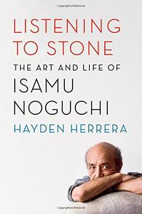Listening to Stone: The Art and Life of Isamu Noguchi (Repost)