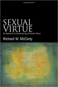 Sexual Virtue: An Approach to Contemporary Christian Ethics