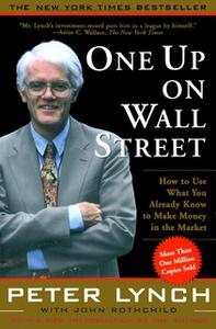 «One Up On Wall Street: How To Use What You Already Know To Make Money In» by Peter Lynch