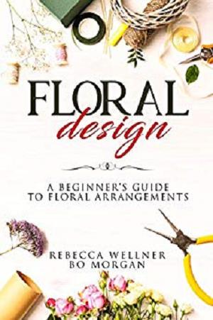 Floral Design: A Beginner's Guide to Floral Arrangements